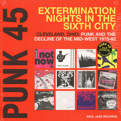 Punk 45: Extermination Nights In The Sixth City! Cleveland, Ohio : Punk And The Decline Of The Mid West 1975 - 82