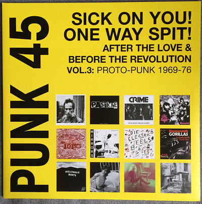 Punk 45 Sick On You! One Way Spit! After The Love & Before The Revolution - Proto-Punk 1969-76 Vol. 3