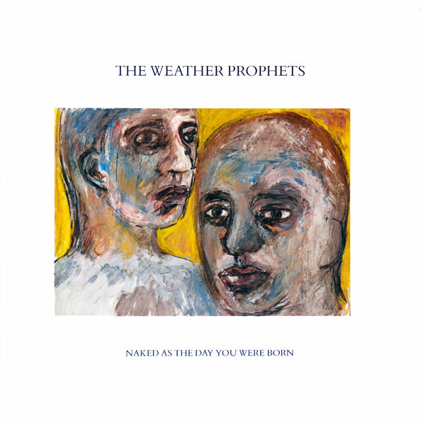 WEATHER PROPHETS, Naked As The Day You Were Born