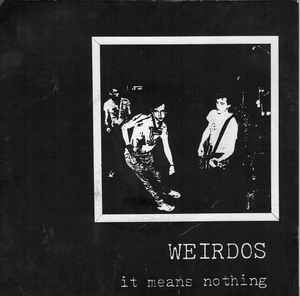WEIRDOS, It Means Nothing