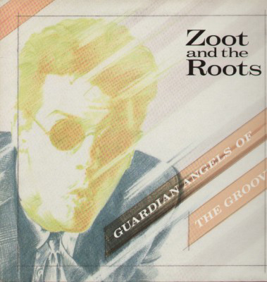 ZOOT AND THE ROOTS, Guardian Angels Of The Groove